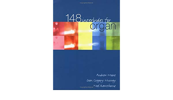 148 Interludes for Organ by Andrew Moore, Dom Gregory Murray, Noel Rawsthorne