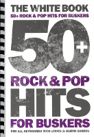 50+ Rock & Pop Hits for Buskers The White Book