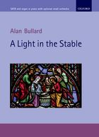 Bullard A Light in the Stable SATB and organ
