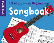 Ukulele from the Beginning Songbook Pupils