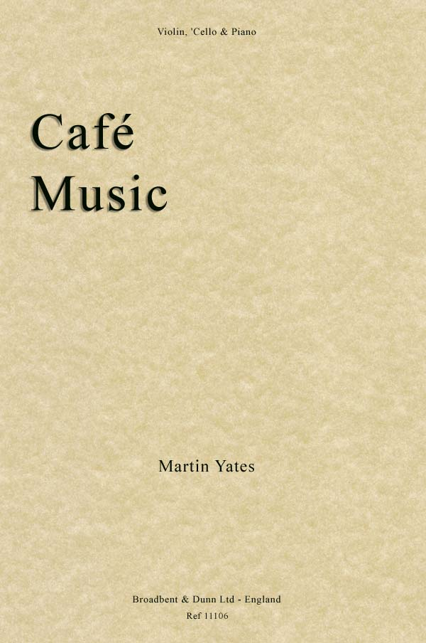 Cafe Music for Piano Trio by Martin Yates. Score & Parts