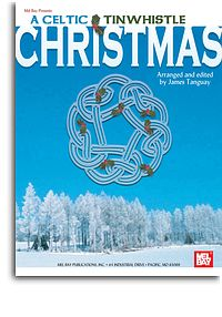 Celtic Tinwhistle Christmas arranged & edited by James Tanguay