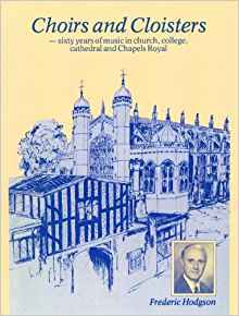 Choirs and Cloisters by Frederic Hodgson - 60 years of music in church, college ...