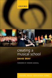 Creating a Musical School - David Bray (Oxford Music Education Series)