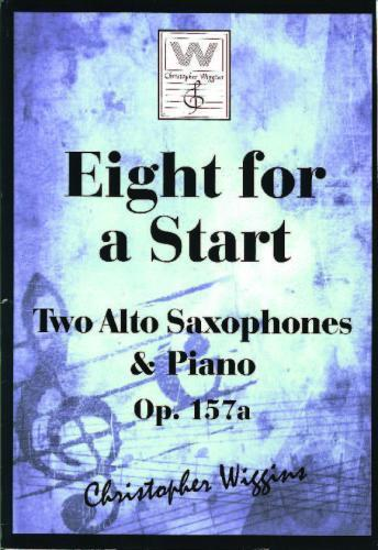 Eight for a Start op. 157a for two Alto Saxophones & Piano Wiggins