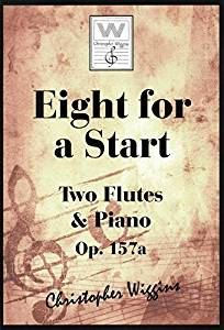 Eight for a Start op.157a for two flutes and piano Christopher Wiggins