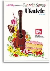 Fun with Strums for Ukulele - Bill Bay