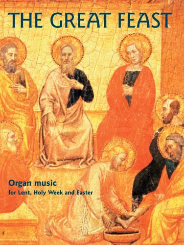 Great Feast Organ music for Lent, Holy Week and Easter