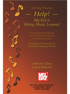 Help! My Kid is Taking Music Lessons! by Anthony Glise