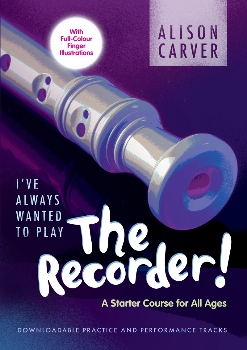 I've Always Wanted to Play The Recorder Alison Carver