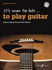 It's never too late to play Guitar -Longworth and Walker book/cd