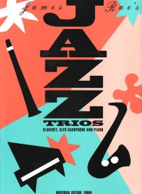 Jazz Trios for Clarinet, Alto Saxophone and Piano by James Rae