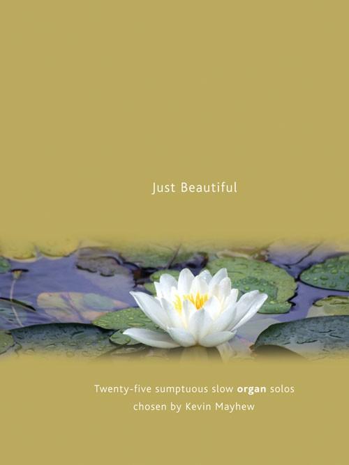 Just Beautiful for Organ 25 Sumptuous Solos