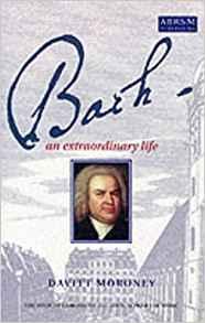 Bach - An Extraordinary Life by Davitt Moroney (pub: ABRSM)