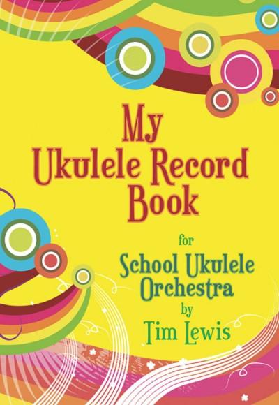 My Ukulele Record Book  for School Ukulele Orchestra