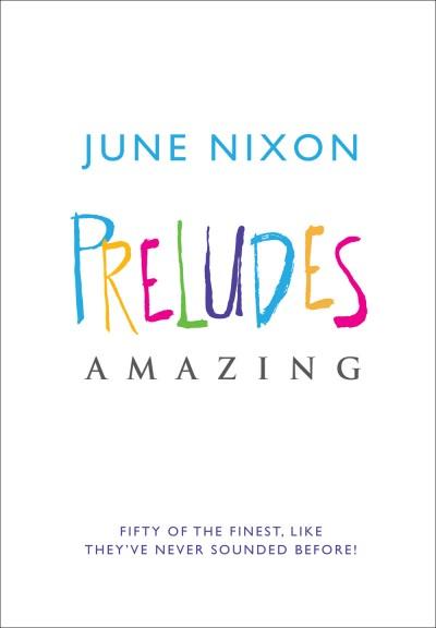 June Nixon - Preludes Amazing, for Organ