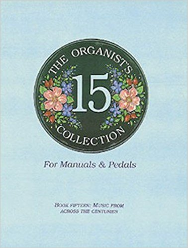 Organist's Collection 15 for Manuals and Pedals, Across the centuries